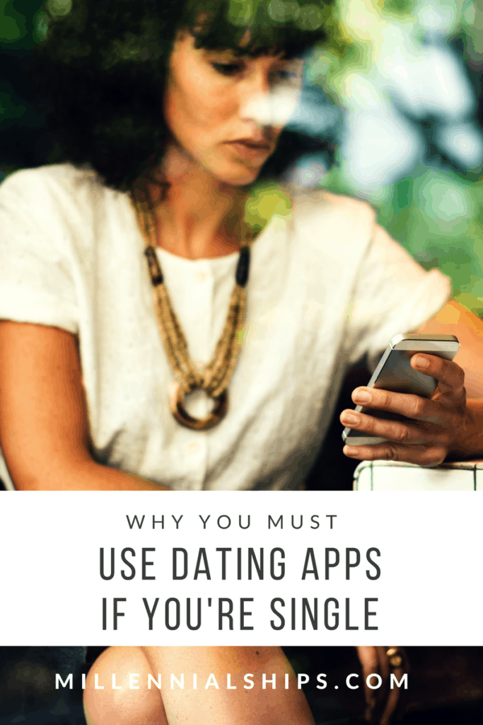 why you must use dating apps if you're single