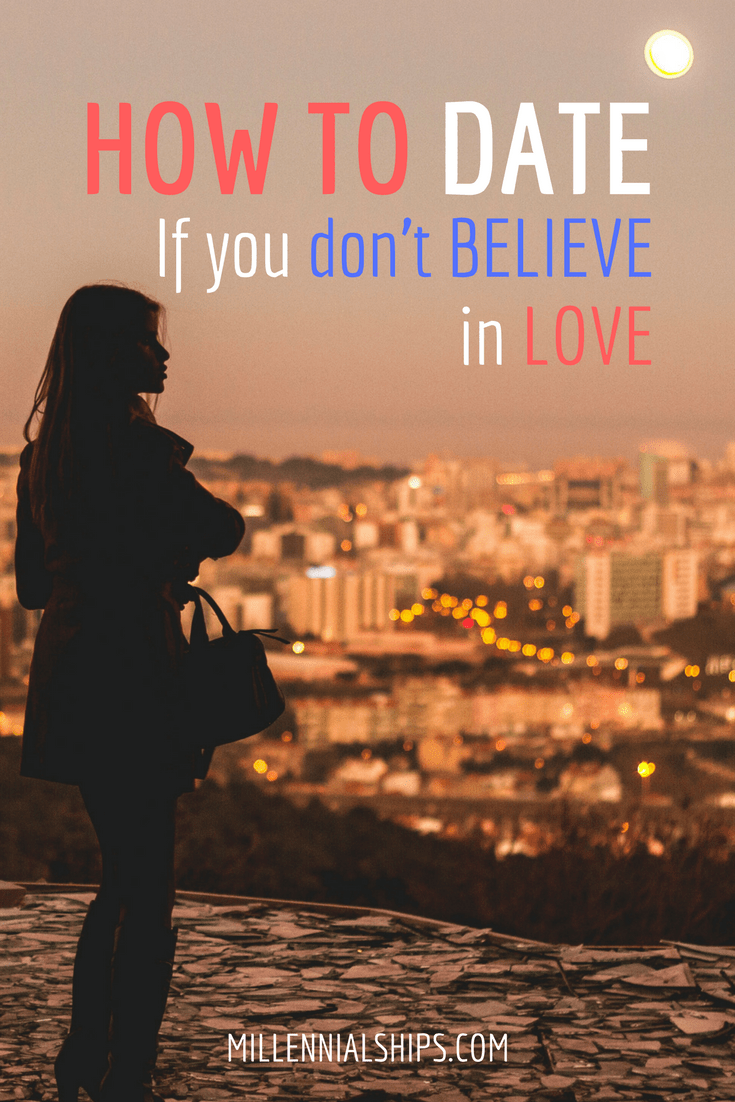 How to date if you don't believe in love
