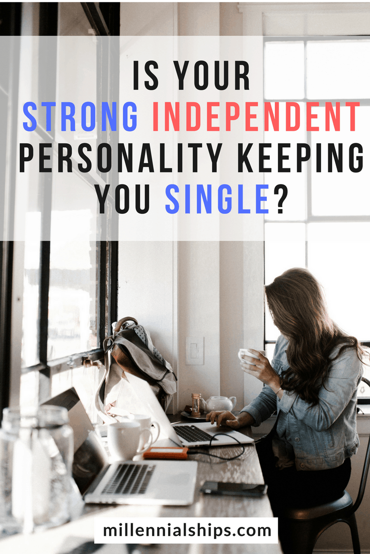 Is your strong independent personality keeping you single?