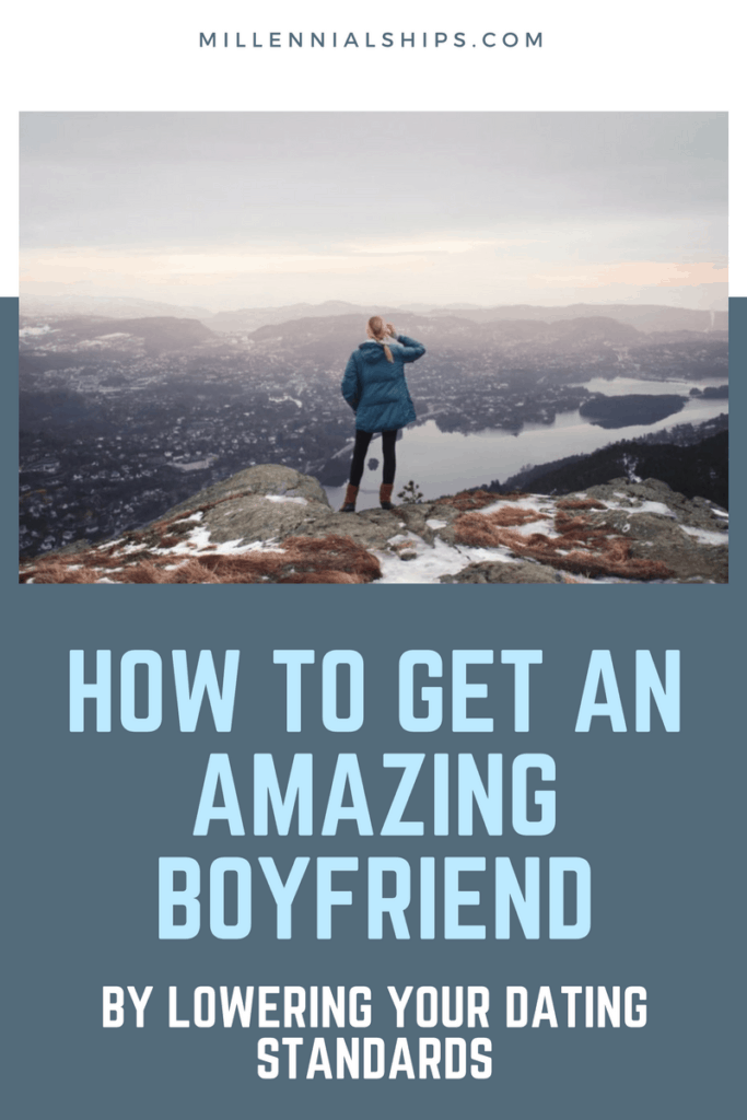 how to get an amazing boyfriend by lowering your dating standards