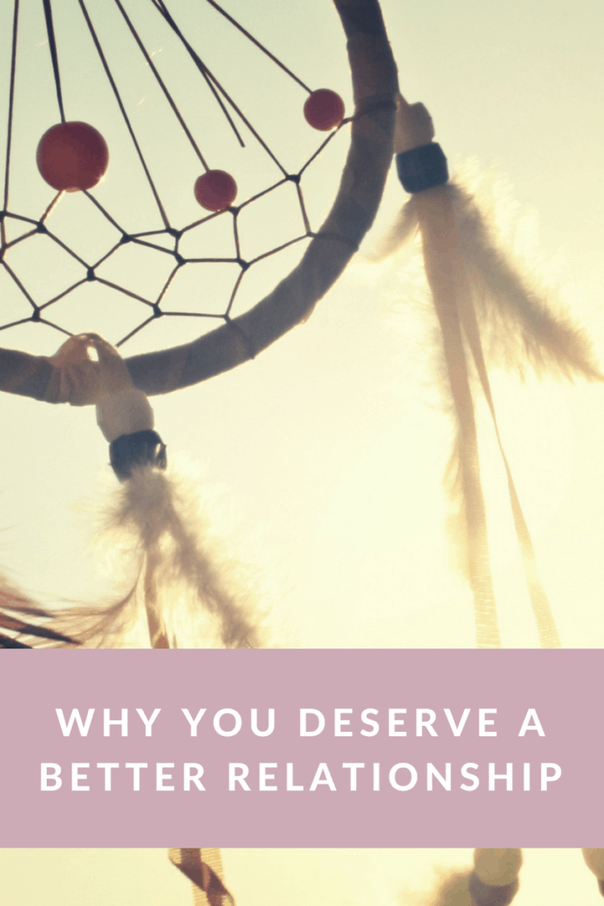 why you deserve a better relationship